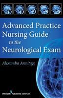 Advanced practice nursing guide tothe neurological exam